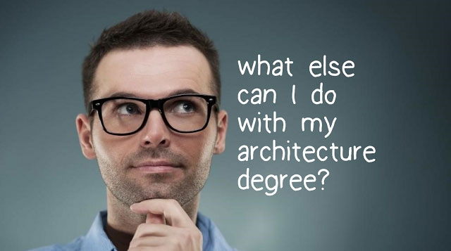 21 things you can do with an Architecture Degree