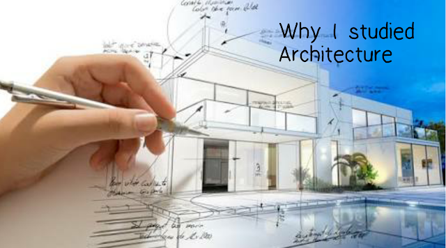 Why I Studied Architecture
