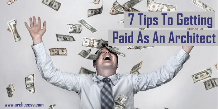 7 Tips To Getting Paid As An Architect