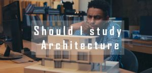 7 Things To Know Before Studying Architecture.